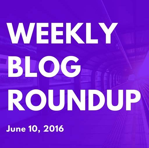 Weekly Blog Roundup – June 10, 2016