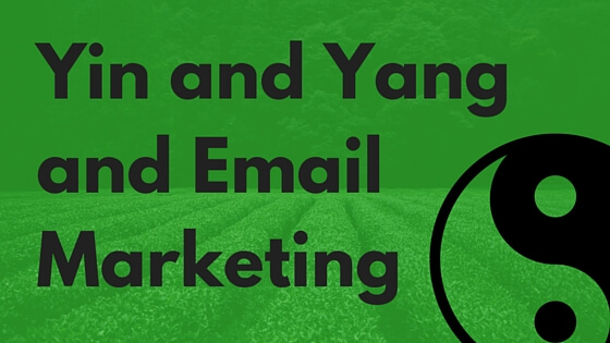 Yin and Yang and Email Marketing