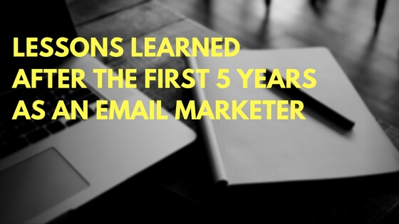 Lessons Learned After The First 5 Years as an Email Marketer