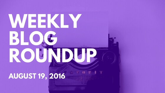 Weekly Blog Roundup – August 19, 2016