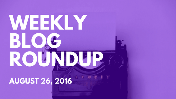 Weekly Blog Roundup – August 26, 2016