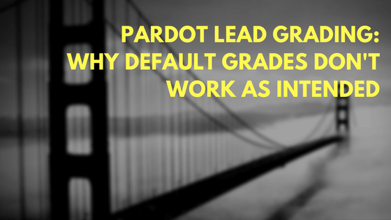 Pardot Lead Grading: Why Default Grades Don't Work as Intended